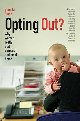 Opting Out?: Why Women Really Quit Careers and Head Home by Pamela Stone image