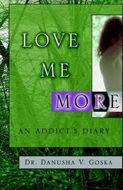 Love Me More: An Addict's Diary by Danusha V. Goska image