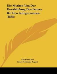 Die Mythen Von Der Herabholung Des Feuers Bei Den Indogermanen (1858) by Adalbert Kuhn image