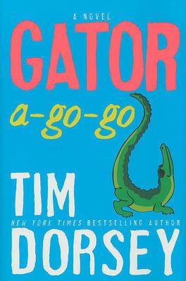 Gator-a-Go-Go: A Novel by Tim Dorsey
