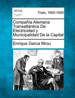 Compa a Alemana Transatl Ntica de Electricidad y Municipalidad de La Capital by Enrique Garca Mrou