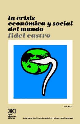 La Crisis Economica Y Social Del Mundo: Sus Repercusiones En Los Paises Subdesarrollados, Sus Perspectivas Sombrias Y La Necesidad De Luchar Si Queremos Sobrevivir by Fidel Castro