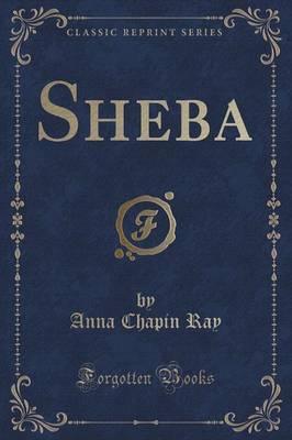 Sheba (Classic Reprint) by Anna Chapin Ray