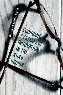 Economic Systems of Innovation in the Arab Region by Samia Mohamed Nour