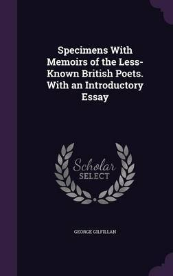 Specimens with Memoirs of the Less-Known British Poets. with an Introductory Essay by George Gilfillan