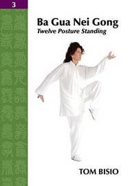 Ba Gua Nei Gong Vol. 3 by Tom Bisio