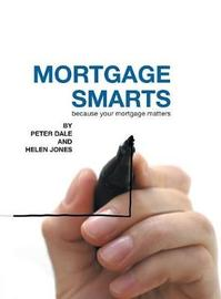 Mortgage Smarts by Peter Dale