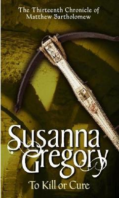 To Kill Or Cure by Susanna Gregory image