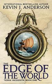 The Edge of the World (Terra Incognita #1) by Kevin J. Anderson