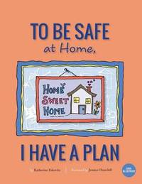 To Be Safe at Home, I Have a Plan by Katherine Eskovitz