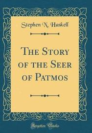 The Story of the Seer of Patmos (Classic Reprint) by Stephen N. Haskell