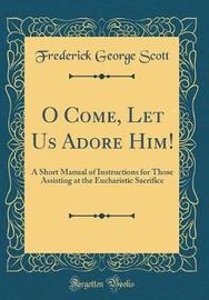 O Come, Let Us Adore Him! by Frederick George Scott image
