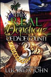 The Real Dopeboyz of Dade County 3 by Lucinda John