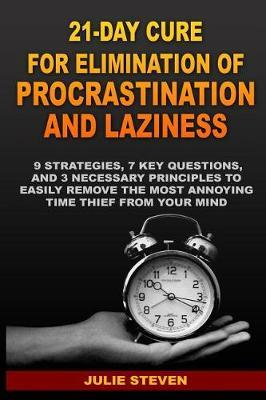 21-Day Cure for Elimination of Procrastination and Laziness by Julie Steven