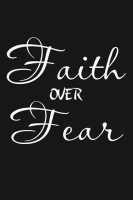 Faith Over Fear by Deep Senses Designs