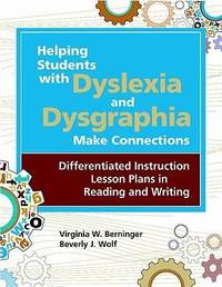 Helping Students with Dyslexia and Dysgraphia Make Connections by Virginia Wise Berninger