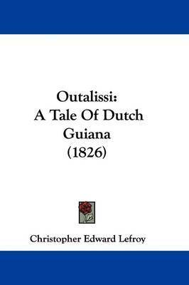 Outalissi: A Tale Of Dutch Guiana (1826) by Christopher Edward Lefroy