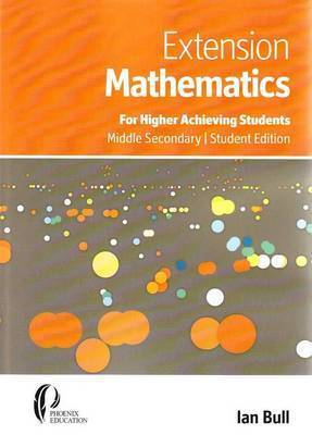 Extension Mathematics: For Higher Achieving Students, Middle Secondary Student Edition by Ian Bull