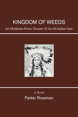 Kingdom of Weeds: An Oklahoma Prince Dreams of an All-Indian State by Parker Rossman