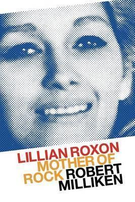 Lilian Roxon Mother of Rock by Robert Milliken
