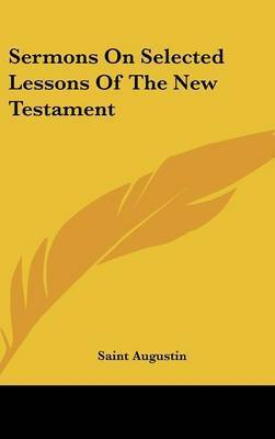 Sermons on Selected Lessons of the New Testament by Saint Augustine