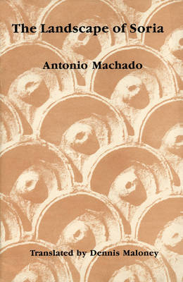 Landscape of Soria: Poems by Antonio Machado by Antonio Machado