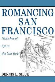 Romancing San Francisco: [Sketches of Life in the Late '60's] by Dennis Lee Siluk image