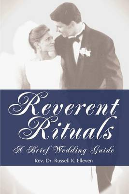 Reverent Rituals: A Brief Wedding Guide by Russell K Elleven image
