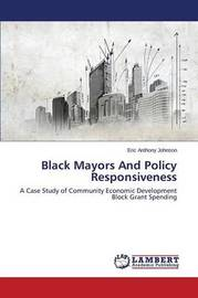 Black Mayors and Policy Responsiveness by Johnson Eric Anthony