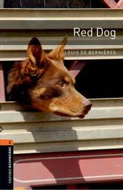 Oxford Bookworms Library: Level 2:: Red Dog by Louis De Bernieres