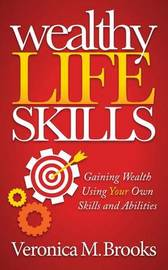 Wealthy Life Skills by Veronica M Brooks