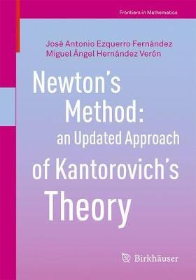 Newton's Method: an Updated Approach of Kantorovich's Theory by Jose Antonio Ezquerro Fernandez image