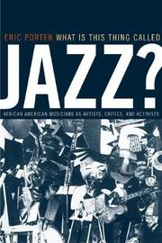 What Is This Thing Called Jazz? by Eric Porter image