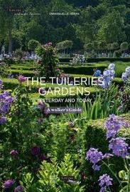 The Tuileries Gardens, Yesterday and Today by Emmanuelle Heran