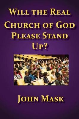 Will the Real Church of God Stand Up? by John Mask