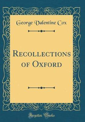 Recollections of Oxford (Classic Reprint) by George Valentine Cox