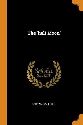 The 'half Moon' by Ford Madox Ford