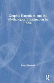 Graphic Narratives and the Mythological Imagination in India by Roma Chatterji