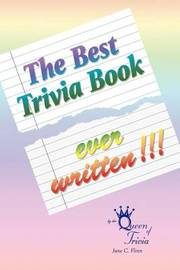 "The Best Trivia Book Ever Written!!! by ""Que Jane C Flinn"