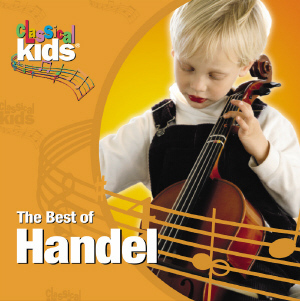 Classical Kids: The Best of Handel by George Frideric Handel