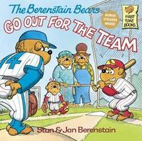 The Berenstain Bears Go Out for the Team by Stan And Jan Berenstain Berenstain