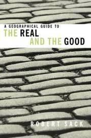 A Geographical Guide to the Real and the Good by Robert David Sack image