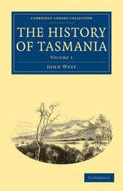 The The History of Tasmania 2 Volume Set The History of Tasmania: Volume 1 by John West