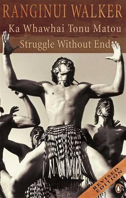 Ka Whawhai Tonu Matou: Struggle without End by Ranginui Walker