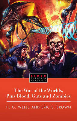 The War of the Worlds, Plus Blood, Guts and Zombies by H.G.Wells