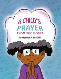 A Child's Prayer From The Heart by Herman Campbell