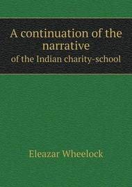 A Continuation of the Narrative of the Indian Charity-School by Eleazar Wheelock