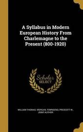 A Syllabus in Modern European History from Charlemagne to the Present (800-1920) by William Thomas Morgan image