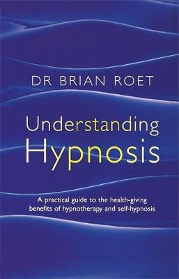 Understanding Hypnosis by Brian Roet