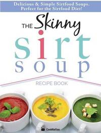 The Skinny Sirtfood Soup Recipe Book by Cooknation